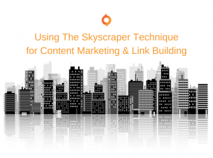 Using The Skyscraper Technique for Content Marketing & Link Building